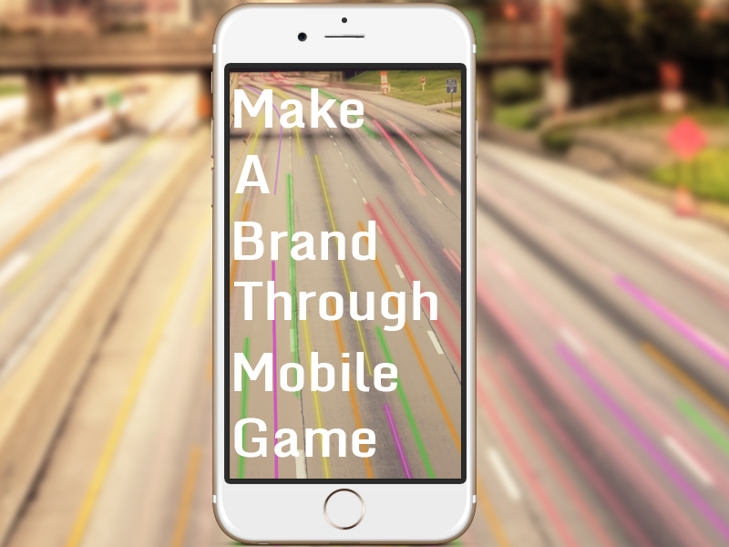 Make a brand through Mobile Game